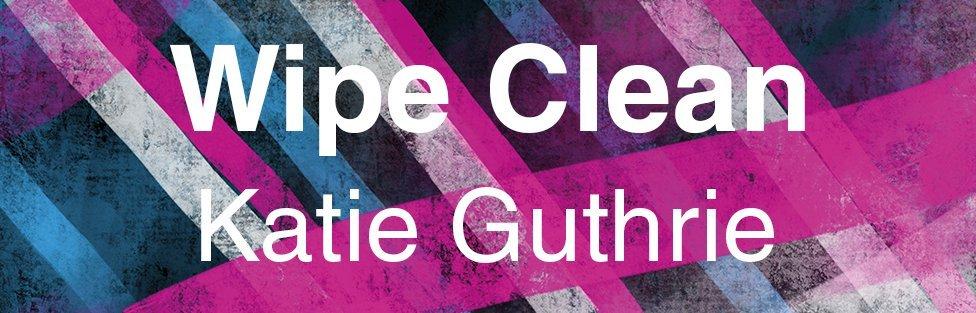 Wipe Clean by Katie Guthrie